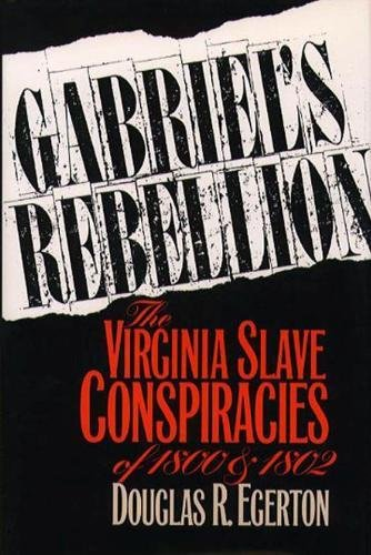 Gabriel's Rebellion: The Virginia Slave Conspiracies of 1800 and 1802 9780807821138