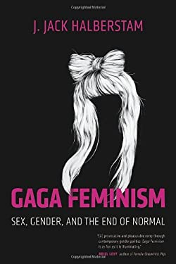 Gaga Feminism: Sex, Gender, and the End of Normal 9780807010983