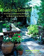Gaining Ground: Dramatic Landscaping Solutions to Reclaim Lost Garden Spaces -  Gilmer, Maureen