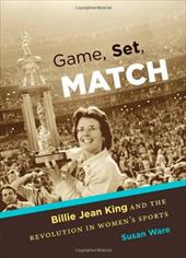 Game, Set, Match: Billie Jean King and the Revolution in Women's Sports 10972199