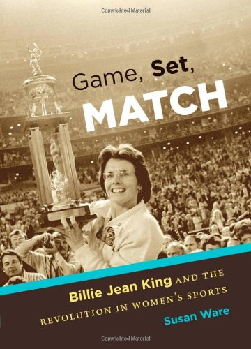 Game, Set, Match: Billie Jean King and the Revolution in Women's Sports 9780807834541