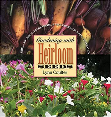 Gardening with Heirloom Seeds: Tried-And-True Flowers, Fruits, and Vegetables for a New Generation 9780807856802