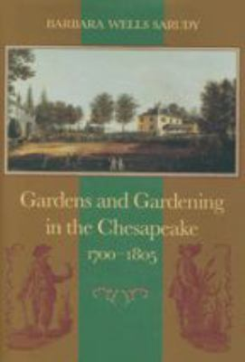 Gardens and Gardening in the Chesapeake, 1700-1805 9780801858239