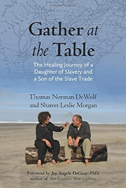 Gather at the Table: The Healing Journey of a Daughter of Slavery and a Son of the Slave Trade 9780807014417