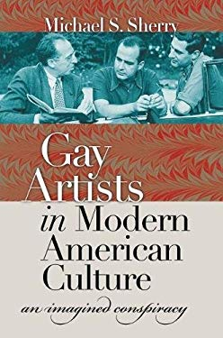 Gay Artists in Modern American Culture: An Imagined Conspiracy 9780807831212