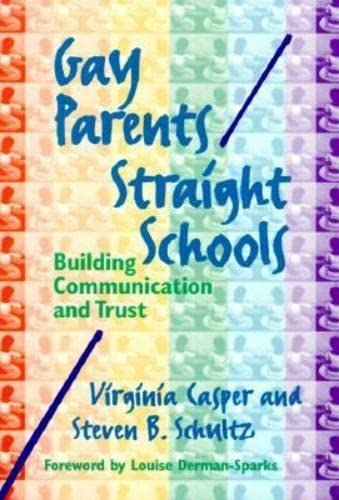 Gay Parents/Straight Schools: Building Communication and Trust 9780807738245