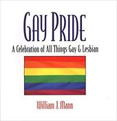 Gay Pride: A Celebration of All Things Gay and Lesbian: A Celebration of All Things Gay and Lesbian 3317969