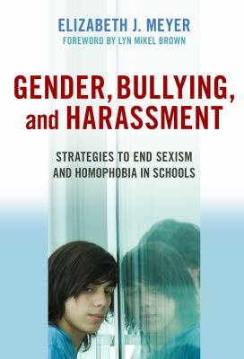 Gender, Bullying, and Harassment: Strategies to End Sexism and Homophobia in Schools 9780807749548