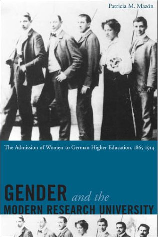 Gender and the Modern Research University: The Admission of Women to German Higher Education, 1865-1914 9780804746410