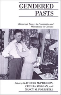 Gendered Pasts: Historical Essays in Femininity and Masculinity in Canada 9780802086907