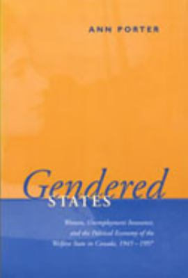 Gendered States: Women, Unemployment Insurance, and the Political Economy of the Welfare State in Canada, 1945-1997 9780802035233
