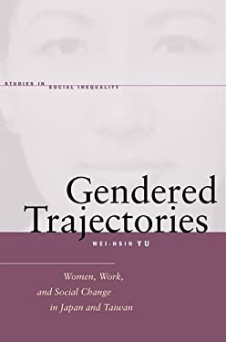 Gendered Trajectories: Women, Work, and Social Change in Japan and Taiwan 9780804760096