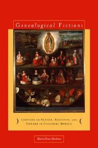 Genealogical Fictions: Limpieza de Sangre, Religion, and Gender in Colonial Mexico 9780804776615