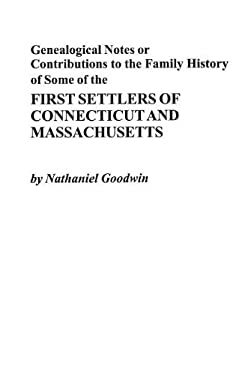 Genealogical Notes or Contributions to the Family History of Some of the First Settlers of Connecticut and Masschusetts 9780806301594