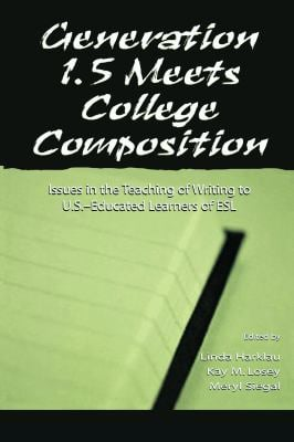 Generation 1.5 Meets College Composition: Issues in the Teaching of Writing to U.S.-Educated Learners of ESL 9780805829556