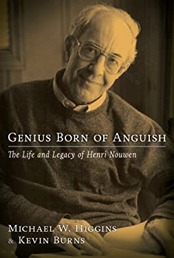 Genius Born of Anguish: The Life and Legacy of Henri Nouwen 9780809147854
