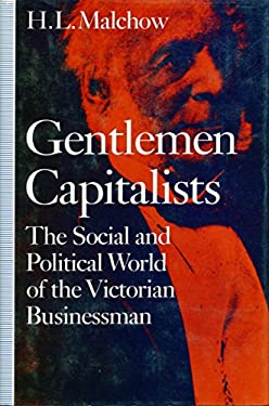 Gentlemen Capitalists: The Social and Political World of the Victorian Businessman 9780804718073