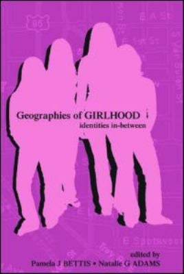 Geographies of Girlhood: Identities In-Between 9780805846744