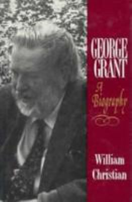 George Grant: A Biography 9780802059222