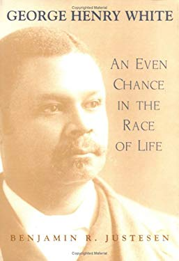 George Henry White: An Even Chance in the Race of Life 9780807125861