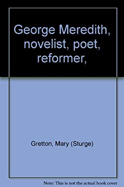 George Meredith, Novelist, Poet, Reformer,