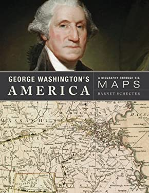 George Washington's America: A Biography Through His Maps 9780802717481