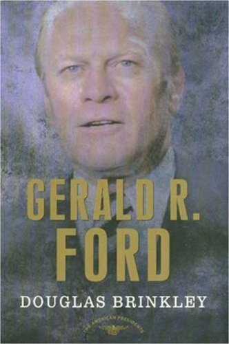 Gerald R. Ford: The 38th President, 1974-1977 9780805069099