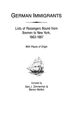 German Immigrants: Lists of Passengers Bound from Bremen to New York, 1863-1867, with Places of Origin - Zimmerman, Gary J. / Wolfert, Marion / Zimmerman
