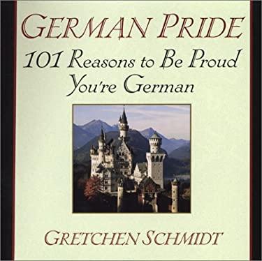 German Pride: 101 Reasons to Be Proud You're German 9780806524818