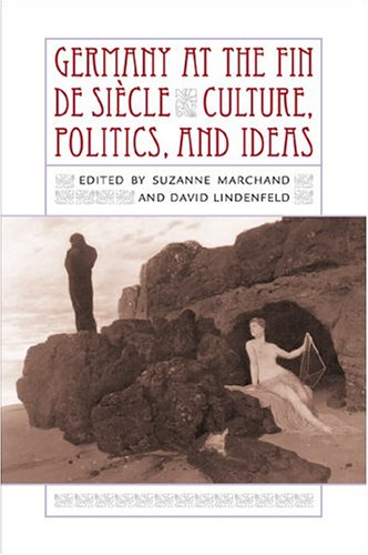 Germany at the Fin de Siecle: Culture, Politics, and Ideas 9780807129791