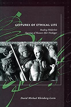 Gestures of Ethical Life: Reading Holderlin's Question of Measure After Heidegger 9780804750882