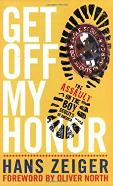 Get Off My Honor!: The Assault on the Boy Scouts of America 9780805431803