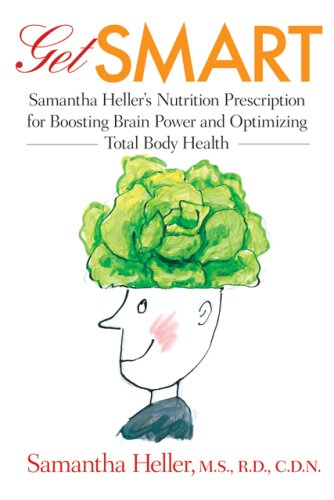 Get Smart: Samantha Heller's Nutrition Prescription for Boosting Brain Power and Optimizing Total Body Health 9780801893766