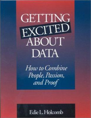 Getting Excited about Data: How to Combine People, Passion, and Proof 9780803967380