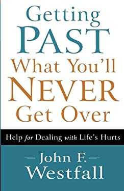 Getting Past What You'll Never Get Over: Help for Dealing with Life's Hurts 9780800720636