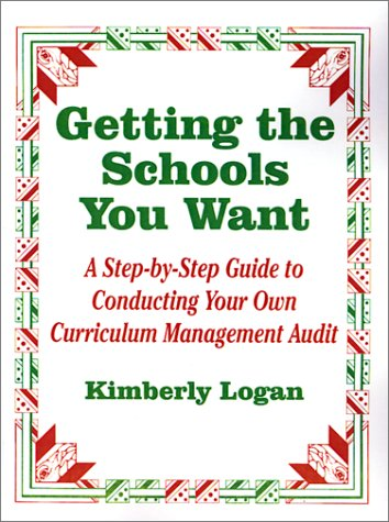 Getting the Schools You Want: A Step-By-Step Guide to Conducting Your Own Curriculum Management Audit 9780803965447