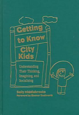 Getting to Know City Kids: Understanding Their Thinking, Imagining, and Socializing 9780807736869