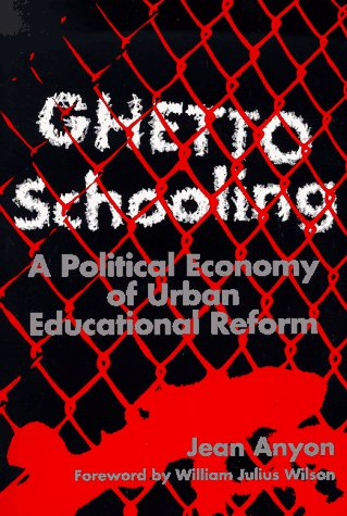 Ghetto Schooling: A Political Economy of Urban Educational Reform 9780807736623