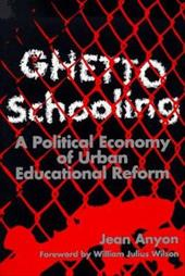 Ghetto Schooling: A Political Economy of Urban Educational Reform 3337882