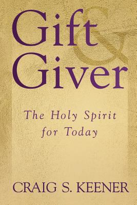 Gift & Giver: The Holy Spirit for Today 9780801022661