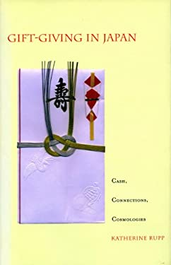 Gift-Giving in Japan: Cash, Connections, Cosmologies 9780804747035