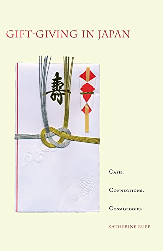 Gift-Giving in Japan: Cash, Connections, Cosmologies 9780804747042