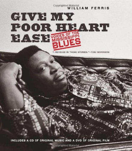 Give My Poor Heart Ease: Voices of the Mississippi Blues [With CD (Audio) and DVD] 9780807833254