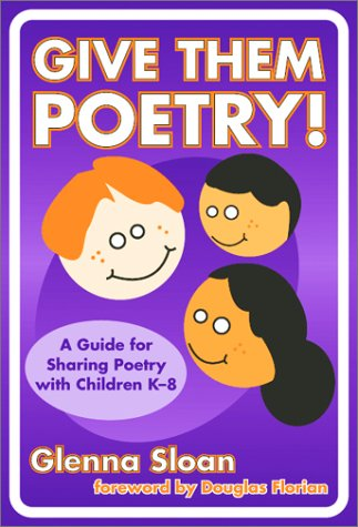 Give Them Poetry!: A Guide for Sharing Poetry with Children K-8 9780807743676