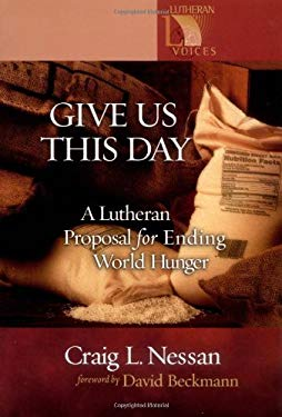 Give Us This Day: A Lutheran Proposal for Ending World Hunger 9780806649931