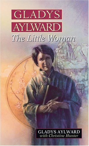 Gladys Aylward: The Little Woman 9780802429865