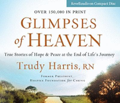 Glimpses of Heaven: True Stories of Hope & Peace at the End of Life's Journey 9780800744557
