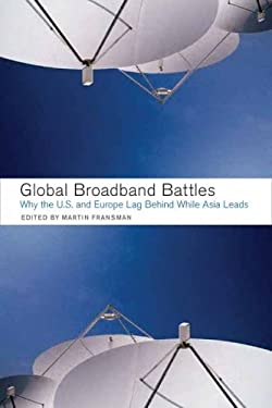 Global Broadband Battles: Why the U.S. and Europe Lag While Asia Leads 9780804753067