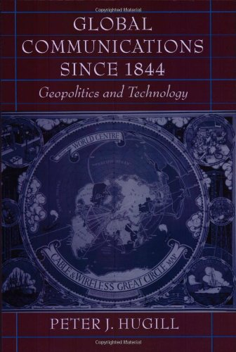 Global Communications Since 1844: Geopolitics and Technology 9780801860744