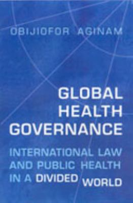 Global Health Governance: International Law and Public Health in a Divided World 9780802080004